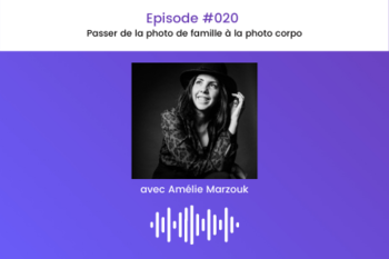 Episode #020 Amélie Marzouk : passer de la photo de famille à la photo corpo